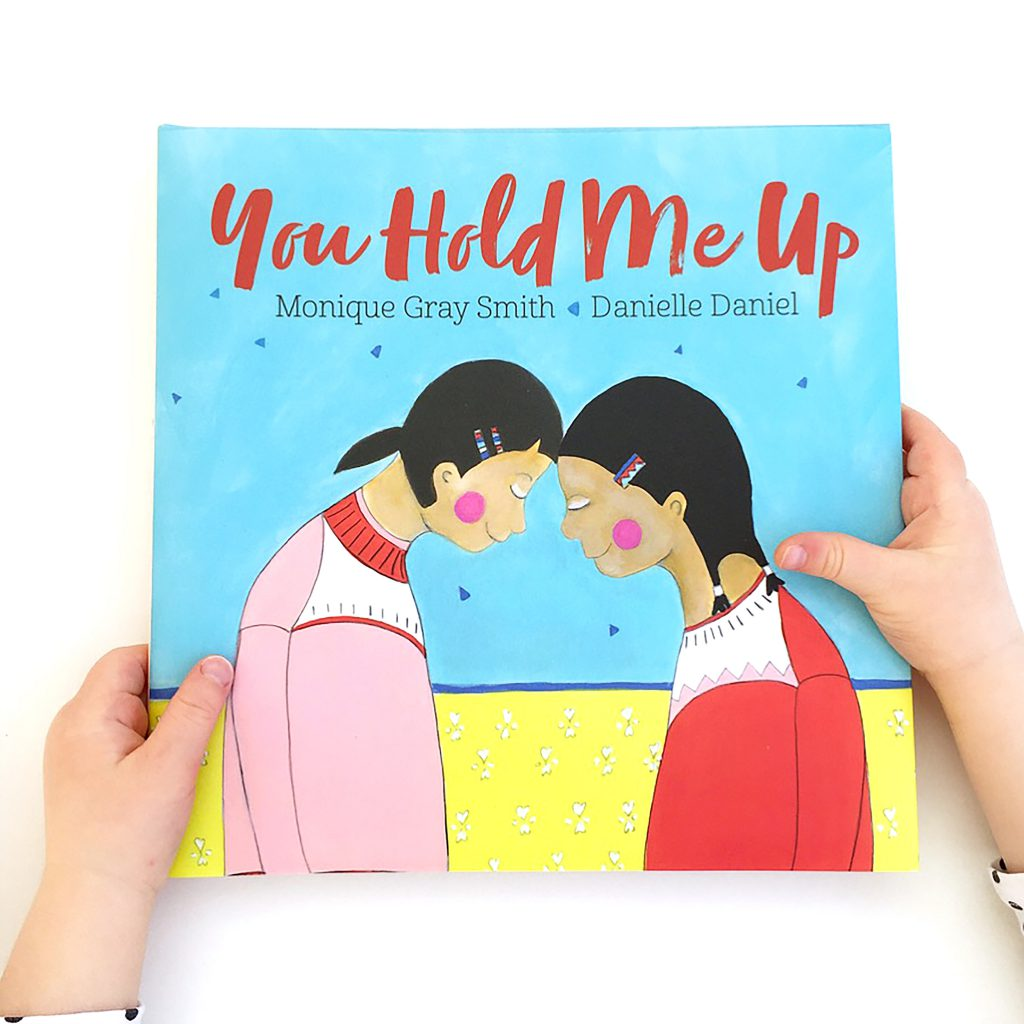 You Hold Me Upby Monique Gray Smith and illustrated by Danielle Daniel