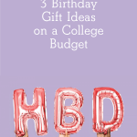 3 Birthday Gift Ideas on a College Budget