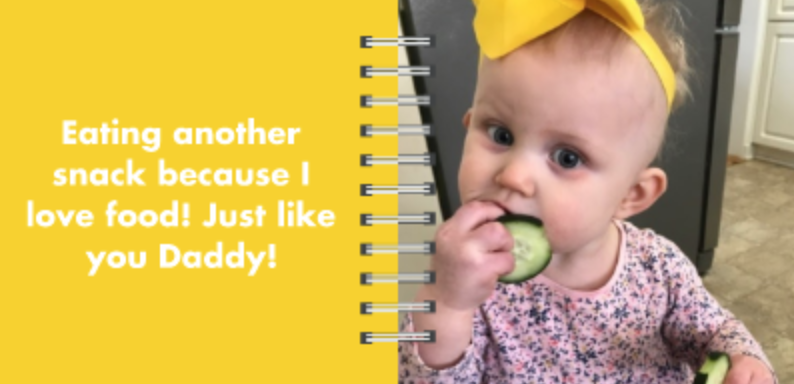 Board Book page 8: Eating another snack because I love good! Just like you Daddy!